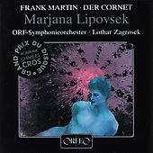 Martin: Der Cornet / Zagrosek, Lipovsek, ORF-Symphonie