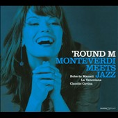 'Round M: Monteverdi Meets Jazz