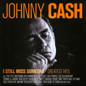 Johnny Cash: I Still Miss Someone: Greatest Hits