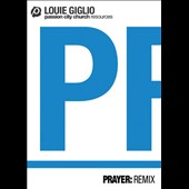 Louie Giglio: Prayer: Remix *