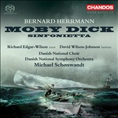 Bernard Herrmann: Moby Dick; Sinfonietta / Richard Edgar-Wilson, tenor; David Wilson-Johnson, baritone