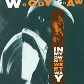 Woody Shaw: In My Own Sweet Way