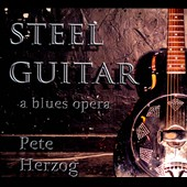 Pete Herzog: Steel Guitar: A Blues Opera [Digipak]
