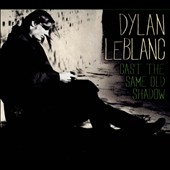 Dylan LeBlanc: Cast the Same Old Shadow *