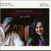 Mahsa Vahdat/Mighty Sam McClain: Deeper Tone of Longing: Love Duets Across Civilizations *