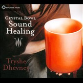 Tryshe Dhevney: Crystal Bowl Sound Healing [Digipak]
