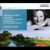 Reinhold Gliere: Piano Works - Morceaux, Opp. 26, 21, 19; Preludes Op. 30; Mazurkas / Corinna Simon: piano