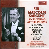Sir Malcolm Sargent: An Evening at the Proms - Music of Sullivan, Tchaikovsky, Dvorak, Holst, Chabrier, Litolff / BBC SO