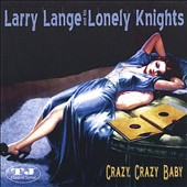 Larry Lange and His Lonely Knights: Crazy Crazy Baby