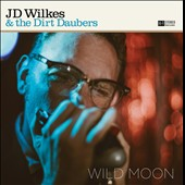 The Dirt Daubers/J.D. Wilkes/Colonel J.D. Wilkes: Wild Moon [PA] [Digipak]