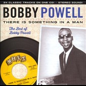 Bobby Powell: There Is Something in a Man: The Best of Bobby Powell