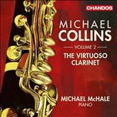 The Virtuoso Clarinet, Vol. 2 - works by Debussy, Widor, Bernstein, Milhaud, Pierné, Martinu et al. / Michael Collins, clarinet; Michael McHale, piano