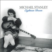 Michael Stanley: Eighteen Down [Digipak]
