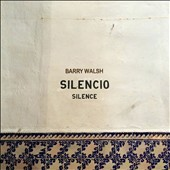 Barry Walsh: Silencio [Digipak] *