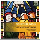 Ascendit Deus - Music for Ascensiontide & Pentecost / Choir of Clare College, Cambridge; The Dmitri Ensemble; Graham Ross