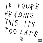 Drake (Rapper/Singer): If You're Reading This It's Too Late [PA]