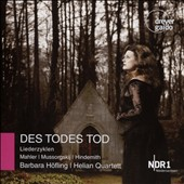 Des Todes Tod: Songs Cycles of Mahler,  Mussorgsky & Hindemith / Barbara Höfling, soprano; Helian Quartet