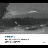 'Komitas' - Music of Komitas Vardapet (1869-1935) / Armenian Gurdjieff Folk Instruments Ensemble; Levon Eskenian