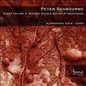 Piano music of Peter Seabourne (b.1960): Steps, Vol. 5 - Sixteen Scenes before a Crucifixion / Alessandro Viale, piano