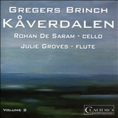 Gregers Brinch (b.1964): Kaverdalen, Vol. 2 / Suite for solo cello, Op. 26; Parzival Suite for solo flute, Op. 95; Sonata Brevis for solo cello / Rohan de Saram, cello; Julie Groves, flute