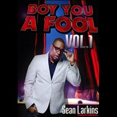 Sean Larkins: Boy You a Fool, Vol. 1