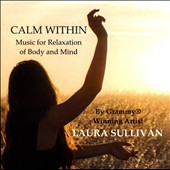 Laura Sullivan: Calm Within: Music for Relaxation of Body and Mind *
