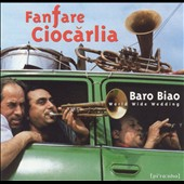 Fanfare Ciocarlia: Baro Biao: World Wide Wedding