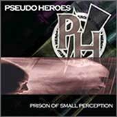 Pseudo Heroes: Prison of Small Perceptions