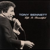 Tony Bennett (Vocals): Life Is Beautiful