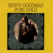 Benny Goodman: Pure Gold
