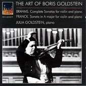 The Art Of Boris Goldstein - Brahms: Violin Sonatas 1 - 3; Franck: Violin Sonata / Julia Goldstein, Piano