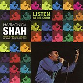 Harmonica Shah: Listen at Me Good