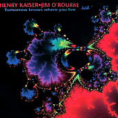 Henry Kaiser: Tomorrow Knows Where You Live