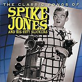 Spike Jones: Classic Songs of Spike Jones and His City Slickers