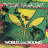 Typical Hawaiians: World Goes Round *