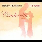 Steven Curtis Chapman: This Moment - Cinderella Edition