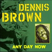 Dennis Brown: Any Day Now