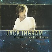 Jack Ingram: Big Dreams & High Hopes *