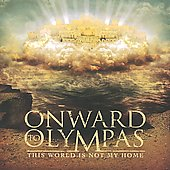Onward To Olympas: This World Is Not My Home *