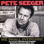 Pete Seeger (Folk Singer): We Shall Overcome: The Complete Carnegie Hall Concert