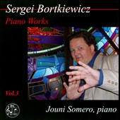 Sergei Bortkiewicz: Piano Works, Vol. 3 / Jouni Somero