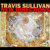 Travis Sullivan: New Directions [Digipak]