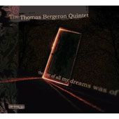 The Thomas Bergeron Quintet/Tom Bergeron: The First of All My Dreams Was of... [Digipak]