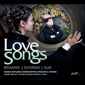 Love Songs - chamber music arrangements from the music of Brahms, Dvorak, Suk / Diana Ketler & Konstantin Lifschitz, piano; Andrej Bielow, violin; Razvan Popovici, viola