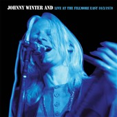Johnny Winter And/Johnny Winter: Live at the Fillmore East 10/3/70 [Remastered]