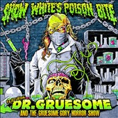 Snow White's Poison Bite: Featuring: Dr. Gruesome and the Gruesome Gory Horror Show