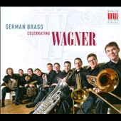 German Brass - Celebrating Wagner: transcriptoins for brass ensemble of music from the operas / German Brass