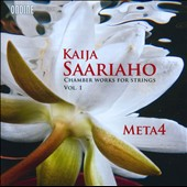 Kaija Saariaho: Chamber Works for Strings, Vol. 1 & 2 / META4 ensemble; Anna Laakso, piano; Marko Myohanen, electronics