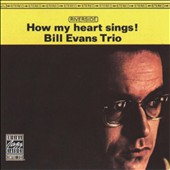 Bill Evans (Piano)/Bill Evans Trio (Piano): How My Heart Sings!