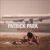 Patrick Park: We Fall Out of Touch [EP] [Digipak]